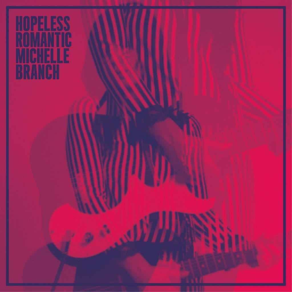 Michelle Branch Hopeless Romantic 2017