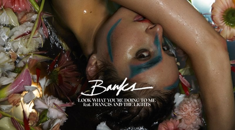 Banks - Look What You're Doing To Me